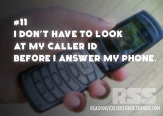 I don't have to look at my caller I.D before I answer my phone.