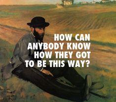 Eugene Manet Edgar Degas / Daughters of the Soho Riots The National Jeff The Killer, Edgar Degas, Bad Feeling, Manet, Proud Of Me, Tell The Truth, Trauma, Secret Meeting, Lyrics