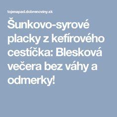 Šunkovo-syrové placky z kefírového cestíčka: Blesková večera bez váhy a odmerky! Food And Drink