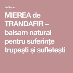 MIEREA de TRANDAFIR – balsam natural pentru suferințe trupești și sufletești Natural, Nature, Au Natural