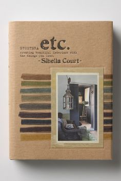 Etcetera: Creating Beautiful Interiors With The Things You Love by famed stylist Sibella Court. For those of us who need a little design inspiration.