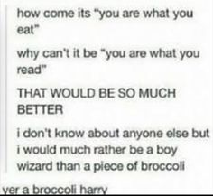 We all would rather be a boy wizard than a piece of broccoli! Harry Potter Light, Harry Potter Love, Harry Potter Fandom, Harry Potter Memes, Harry Potter World, Drarry, Mischief Managed, My Tumblr, Book Fandoms