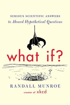 : Serious Scientific Answers to Absurd Hypothetical Questions by Randall Munroe - Houghton Mifflin Harcourt Best Books To Read, Good Books, My Books, Reading Lists, Book Lists, Glee, Web Comic, Randall Munroe, Stick Figure Drawing