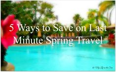 5 Ways to Save on Last Minute Spring Travel by My Life in the Sun