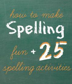 Great list of spelling activities for making spelling fun.