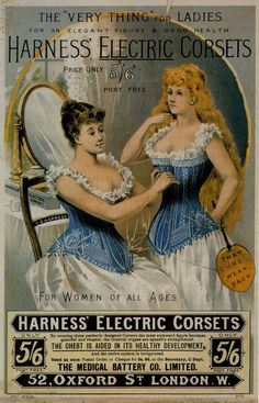 """The """"very thing"""" for the ladies - Harness' Electric Corsets.  Looks like women were systematically tortured through the last half of the 19th century!"""