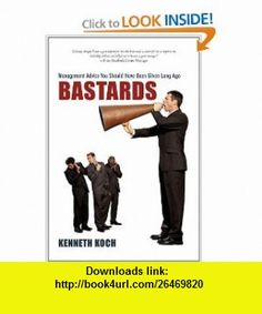 Bastards Management Advice You Should Have Been Given Long Ago (9781462005970) Kenneth Koch , ISBN-10: 1462005977  , ISBN-13: 978-1462005970 ,  , tutorials , pdf , ebook , torrent , downloads , rapidshare , filesonic , hotfile , megaupload , fileserve