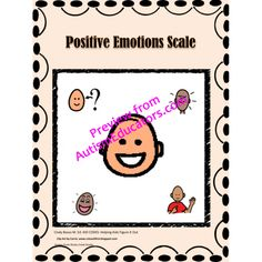 Positive Emotions Scale:  5 positive emotions and the way it makes you feel.