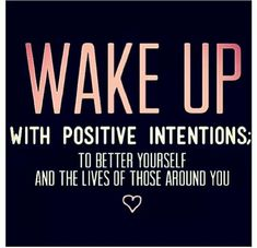 Wake up with positive intentions to better yourself and the lives of those around you. #positivity #quotes