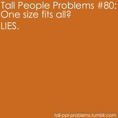 no... one size does NOT fit all.. :) (Tall People Problems #80: One Size fits all? LIES.)