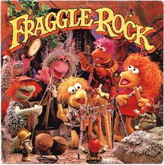The one show that I would wake up for school for....FRAGGLE ROCK!!!