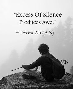 Excess of Silence Produces Awe -Imam Ali (A. Hadith Quotes, Imam Ali Quotes, Muslim Quotes, Quran Quotes, Religious Quotes, Wise Quotes, Words Quotes, Great Quotes, Islamic Inspirational Quotes