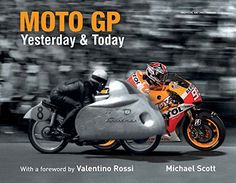 Moto GP Yesterday & Today:   DIVMoto GP has never been seen like this before! This stunningly unique visual study of the world's leading motorcycle championship features vintage photographs alongside related images from the modern era. Offering a fresh perspective, it covers the legendary champions, famous tracks, great races, and life away from the track. Written by leading Moto GP journalist Michael Scott, IMoto GP Yesterday & Today/I reveals how the details of the sport have changed...
