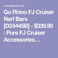 Go Rhino FJ Cruiser Nerf Bars [D24445B] - $339.99 : Pure FJ Cruiser Accessories…