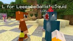 L for Leeeeeee  and iBallisticSquid in minecraft