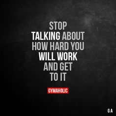Stop Talking About How hard you will work and get to it. More motivation: https://www.gymaholic.co #fitness #motivation #gymaholic