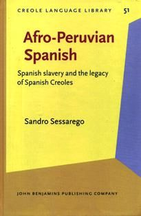 Afro-Peruvian Spanish : Spanish slavery and the legacy of Spanish Creoles / Sandro Sessarego.  PC 4901 S42