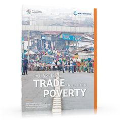 "Book launch: ""The Role of Trade in Ending Poverty""  ""The Role of Trade in Ending Poverty"" examines the links between trade and economic growth, and the key constraints the extreme poor face in benefiting from trade opportunities. It discusses policy responses and implications for the WTO and the World Bank Group."