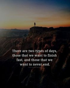 There are two types of days those that we want to finish fast and those that we want to never end. . . . . . #days #betterdays