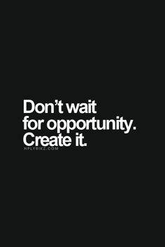 Don't wait for opportunity. Create it. Epiphany Quotes, Different Quotes, Daily Motivation, Meaningful Quotes, Great Quotes, True Stories, Inspire Me, In This World, Quote Of The Day