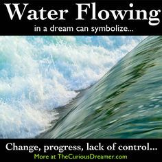 Flowing water in a dream can mean...  More at TheCuriousDreamer... #dreams #dreammeaning #dreamsymbol