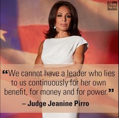 Judge Pirro should be running not Hillary! Hillary lies and only cares about…