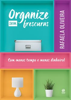 Especial: Livro Organize sem Frescuras!  Com menos tempo e menos dinheiro ( Pré Venda)