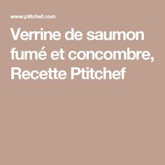 Verrine de saumon fumé et concombre, Recette Ptitchef