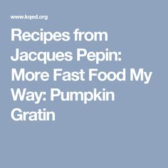 Recipes from Jacques Pepin: More Fast Food My Way: Pumpkin Gratin