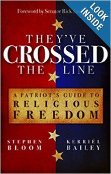 They've Crossed the Line: A Patriot's Guide to Religious Freedom: Stephen L. Bloom, Kerriel Bailey: 9780899571669: Amazon.com: Books