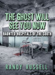 The Ghost Will See You Now - over 40 ghost stories and more than 160 sightings, all across the South!