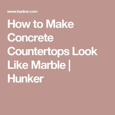 How to Make Concrete Countertops Look Like Marble | Hunker