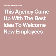 this agency came up with the best idea to welcome new employees onboarding new employees