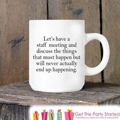Coffee Mug, Sarcastic Work Mug, Staff Meeting Novelty Ceramic Mug, Humorous Quote Mug, Funny Coffee Cup Gift Idea, Gift for Coworker Gift