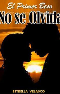 """Leer """"El Primer Beso no se Olvida (Editando) - LA NOSTALGIA DE UN RECUERDO"""" #wattpad #romance"""