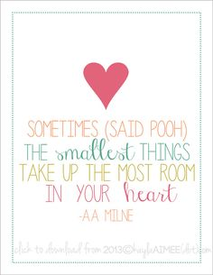Free Printable: Sometimes the smallest things take up the most room in your heart.