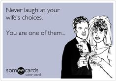 Free and Funny Anniversary Ecard: Never laugh at your wife's choices. Create and send your own custom Anniversary ecard. Funny Shit, The Funny, Hilarious, Funny Stuff, Funny Sarcasm, Funny Pics, Funny Wedding Speeches, Wedding Humor, Wedding Ecards