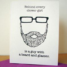 Behind Every Clever Girl is a Guy with a Beard and Glasses, $3.50