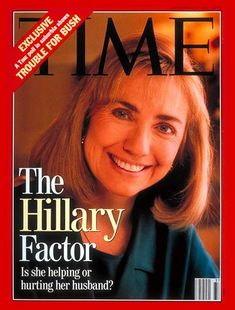 "THE HILLARY FACTOR - Hillary Rodham Clinton - ""Is she helping or hurting her husband?"" - TIME magazine"