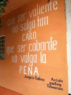 Que ser valiente no salga tan caro que ser cobarde no valga la PENA. #frases