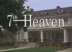 7th Heaven even though I wasn't suppose to watch it for some reason