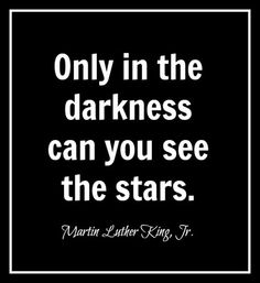 Only in the darkness can you see the stars. ~Martin Luther King, Jr.♡