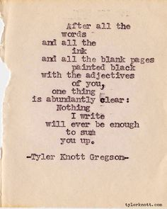 Tyler Knott Gregson.. Thats how i feel about God :) I could never sum up his love for u and I we can only experience His love ...