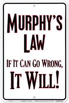 Murphy's Law.