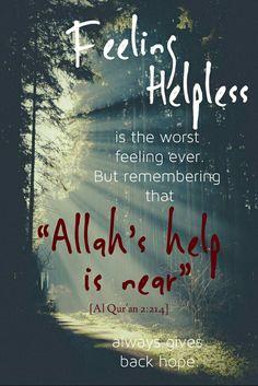 Allah's help is near. Quran - 2:214 .  [ Allah God Islam Quran Muhammad (peace be upon him) Jesus (peace be upon him) Hadith Muslim Islamic Quotes ]
