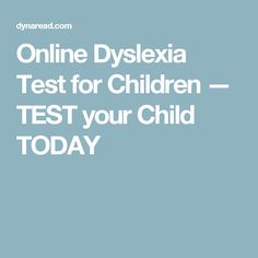 Online Dyslexia Test for Children — TEST your Child TODAY