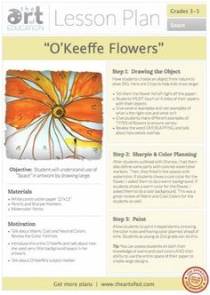 O'Keeffe Flowers lesson plan:      Tell them the flower fell off right off the paper!  This was such a cute suggestion!     Students MUST touch all 4 sides of the paper with their objects     Give several examples and non-examples of what is the right size and what isn't     Give students many different examples of TYPES of flowers to ensure variety     Review the word OVERLAPPING and talk about how petals overlap