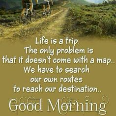 Good Morning Life Is A Trip morning good morning morning quotes good morning quotes morning quote morning affirmations good morning quote positive good morning quotes inspirational good morning quotes