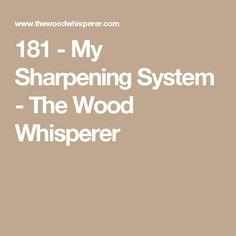 181 - My Sharpening System - The Wood Whisperer