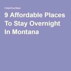 9 Affordable Places To Stay Overnight In Montana